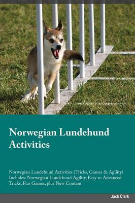 Norwegian Lundehund Activities Norwegian Lundehund Activities (Tricks, Games & Agility) Includes: Norwegian Lundehund Agility, Easy to Advanced Tricks, Fun Games, Plus New Content (Paperback)