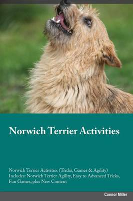 Norwich Terrier Activities Norwich Terrier Activities (Tricks, Games & Agility) Includes: Norwich Terrier Agility, Easy to Advanced Tricks, Fun Games, Plus New Content (Paperback)