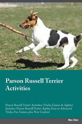 Parson Russell Terrier Activities Parson Russell Terrier Activities (Tricks, Games & Agility) Includes: Parson Russell Terrier Agility, Easy to Advanced Tricks, Fun Games, Plus New Content (Paperback)