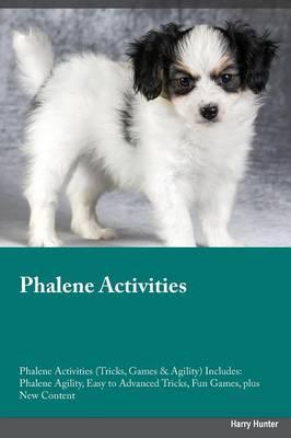 Phalene Activities Phalene Activities (Tricks, Games & Agility) Includes: Phalene Agility, Easy to Advanced Tricks, Fun Games, Plus New Content (Paperback)