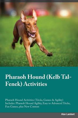 Pharaoh Hound Kelb Tal-Fenek Activities Pharaoh Hound Activities (Tricks, Games & Agility) Includes: Pharaoh Hound Agility, Easy to Advanced Tricks, Fun Games, Plus New Content (Paperback)