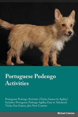Portuguese Podengo Activities Portuguese Podengo Activities (Tricks, Games & Agility) Includes: Portuguese Podengo Agility, Easy to Advanced Tricks, Fun Games, Plus New Content (Paperback)