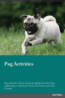 Pug Activities Pug Activities (Tricks, Games & Agility) Includes: Pug Agility, Easy to Advanced Tricks, Fun Games, Plus New Content (Paperback)