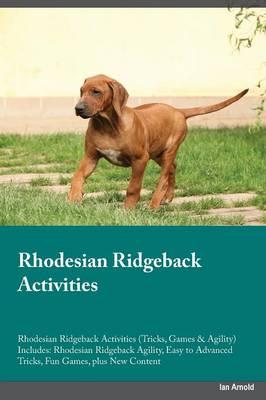 Rhodesian Ridgeback Activities Rhodesian Ridgeback Activities (Tricks, Games & Agility) Includes: Rhodesian Ridgeback Agility, Easy to Advanced Tricks, Fun Games, Plus New Content (Paperback)