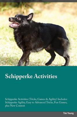 Schipperke Activities Schipperke Activities (Tricks, Games & Agility) Includes: Schipperke Agility, Easy to Advanced Tricks, Fun Games, Plus New Content (Paperback)