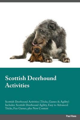Scottish Deerhound Activities Scottish Deerhound Activities (Tricks, Games & Agility) Includes: Scottish Deerhound Agility, Easy to Advanced Tricks, Fun Games, Plus New Content (Paperback)