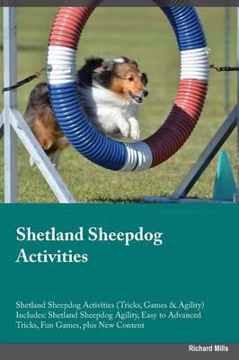 Shetland Sheepdog Activities Shetland Sheepdog Activities (Tricks, Games & Agility) Includes: Shetland Sheepdog Agility, Easy to Advanced Tricks, Fun Games, Plus New Content (Paperback)