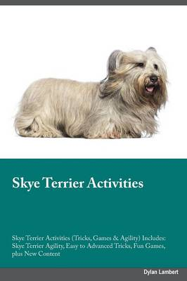 Skye Terrier Activities Skye Terrier Activities (Tricks, Games & Agility) Includes: Skye Terrier Agility, Easy to Advanced Tricks, Fun Games, Plus New Content (Paperback)