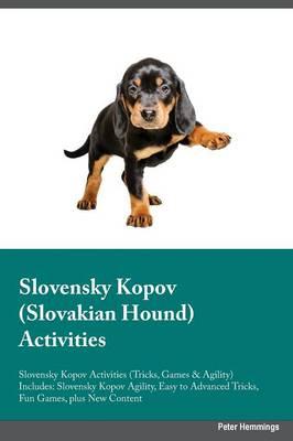 Slovensky Kopov Slovakian Hound Activities Slovensky Kopov Activities (Tricks, Games & Agility) Includes: Slovensky Kopov Agility, Easy to Advanced Tricks, Fun Games, Plus New Content (Paperback)