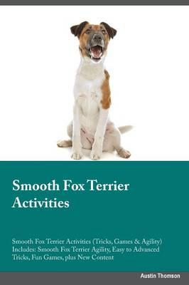 Smooth Fox Terrier Activities Smooth Fox Terrier Activities (Tricks, Games & Agility) Includes: Smooth Fox Terrier Agility, Easy to Advanced Tricks, Fun Games, Plus New Content (Paperback)