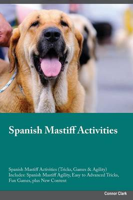 Spanish Mastiff Activities Spanish Mastiff Activities (Tricks, Games & Agility) Includes: Spanish Mastiff Agility, Easy to Advanced Tricks, Fun Games, Plus New Content (Paperback)