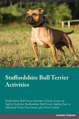 Staffordshire Bull Terrier Activities Staffordshire Bull Terrier Activities (Tricks, Games & Agility) Includes: Staffordshire Bull Terrier Agility, Easy to Advanced Tricks, Fun Games, Plus New Content (Paperback)