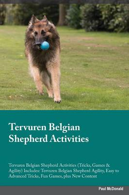 Tervuren Belgian Shepherd Activities Tervuren Belgian Shepherd Activities (Tricks, Games & Agility) Includes: Tervuren Belgian Shepherd Agility, Easy to Advanced Tricks, Fun Games, Plus New Content (Paperback)