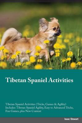 Tibetan Spaniel Activities Tibetan Spaniel Activities (Tricks, Games & Agility) Includes: Tibetan Spaniel Agility, Easy to Advanced Tricks, Fun Games, plus New Content (Paperback)