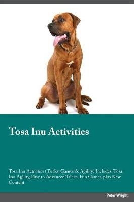 Tosa Inu Activities Tosa Inu Activities (Tricks, Games & Agility) Includes: Tosa Inu Agility, Easy to Advanced Tricks, Fun Games, Plus New Content (Paperback)