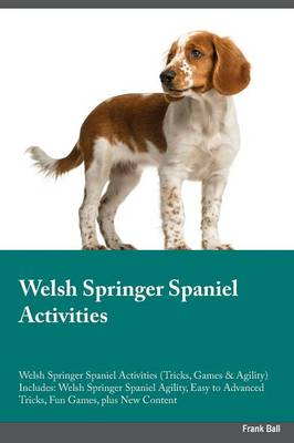 Welsh Springer Spaniel Activities Welsh Springer Spaniel Activities (Tricks, Games & Agility) Includes: Welsh Springer Spaniel Agility, Easy to Advanced Tricks, Fun Games, Plus New Content (Paperback)