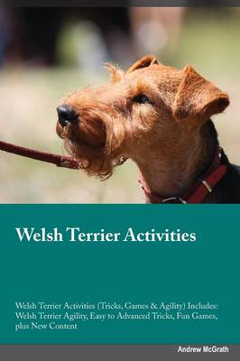 Welsh Terrier Activities Welsh Terrier Activities (Tricks, Games & Agility) Includes: Welsh Terrier Agility, Easy to Advanced Tricks, Fun Games, Plus New Content (Paperback)