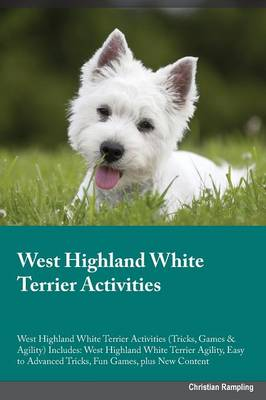 West Highland White Terrier Activities West Highland White Terrier Activities (Tricks, Games & Agility) Includes: West Highland White Terrier Agility, Easy to Advanced Tricks, Fun Games, Plus New Content (Paperback)