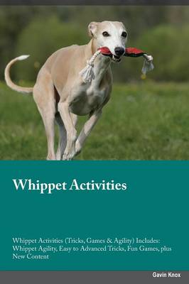 Whippet Activities Whippet Activities (Tricks, Games & Agility) Includes: Whippet Agility, Easy to Advanced Tricks, Fun Games, Plus New Content (Paperback)