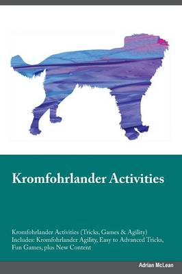 Kromfohrlander Activities Kromfohrlander Activities (Tricks, Games & Agility) Includes: Kromfohrlander Agility, Easy to Advanced Tricks, Fun Games, Plus New Content (Paperback)