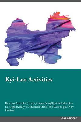 Kyi-Leo Activities Kyi-Leo Activities (Tricks, Games & Agility) Includes: Kyi-Leo Agility, Easy to Advanced Tricks, Fun Games, Plus New Content (Paperback)