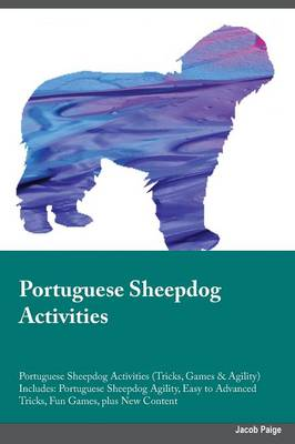 Portuguese Sheepdog Activities Portuguese Sheepdog Activities (Tricks, Games & Agility) Includes: Portuguese Sheepdog Agility, Easy to Advanced Tricks, Fun Games, Plus New Content (Paperback)
