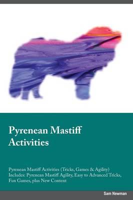 Pyrenean Mastiff Activities Pyrenean Mastiff Activities (Tricks, Games & Agility) Includes: Pyrenean Mastiff Agility, Easy to Advanced Tricks, Fun Games, Plus New Content (Paperback)