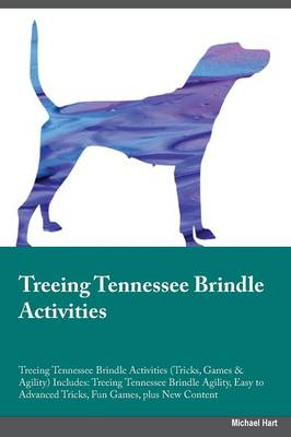 Treeing Tennessee Brindle Activities Treeing Tennessee Brindle Activities (Tricks, Games & Agility) Includes: Treeing Tennessee Brindle Agility, Easy to Advanced Tricks, Fun Games, Plus New Content (Paperback)