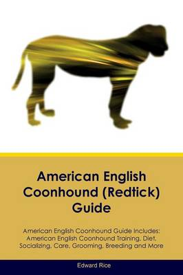 American English Coonhound (Redtick) Guide American English Coonhound Guide Includes: American English Coonhound Training, Diet, Socializing, Care, Grooming, Breeding and More (Paperback)