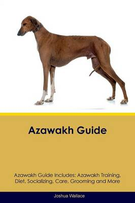 Azawakh Guide Azawakh Guide Includes: Azawakh Training, Diet, Socializing, Care, Grooming, Breeding and More (Paperback)