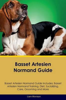 Basset Artesien Normand Guide Basset Artesien Normand Guide Includes: Basset Artesien Normand Training, Diet, Socializing, Care, Grooming, Breeding and More (Paperback)