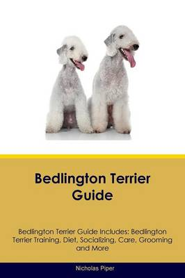 Bedlington Terrier Guide Bedlington Terrier Guide Includes: Bedlington Terrier Training, Diet, Socializing, Care, Grooming, Breeding and More (Paperback)