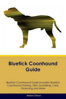 Bluetick Coonhound Guide Bluetick Coonhound Guide Includes: Bluetick Coonhound Training, Diet, Socializing, Care, Grooming, Breeding and More (Paperback)