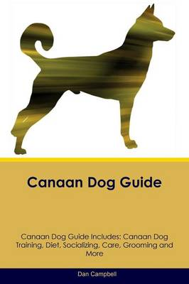Canaan Dog Guide Canaan Dog Guide Includes: Canaan Dog Training, Diet, Socializing, Care, Grooming, Breeding and More (Paperback)
