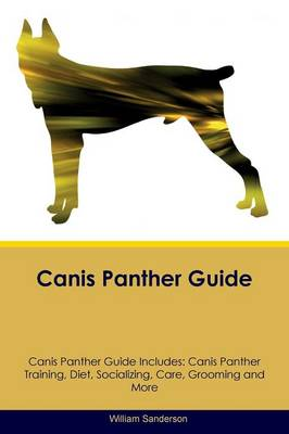 Canis Panther Guide Canis Panther Guide Includes: Canis Panther Training, Diet, Socializing, Care, Grooming, Breeding and More (Paperback)