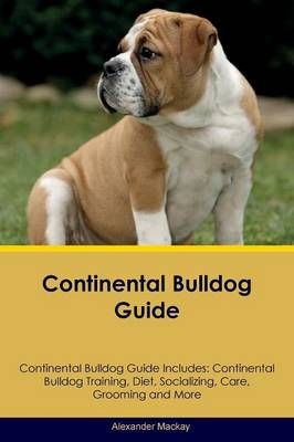 Continental Bulldog Guide Continental Bulldog Guide Includes: Continental Bulldog Training, Diet, Socializing, Care, Grooming, Breeding and More (Paperback)