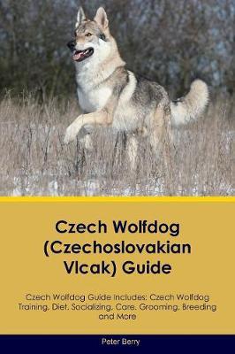 Czech Wolfdog (Czechoslovakian Vlcak) Guide Czech Wolfdog Guide Includes: Czech Wolfdog Training, Diet, Socializing, Care, Grooming, Breeding and More (Paperback)