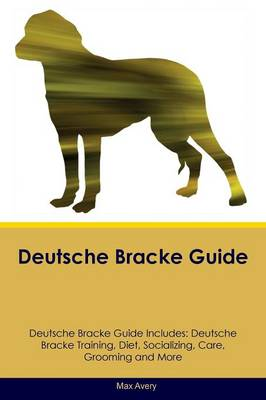 Deutsche Bracke Guide Deutsche Bracke Guide Includes: Deutsche Bracke Training, Diet, Socializing, Care, Grooming, Breeding and More (Paperback)