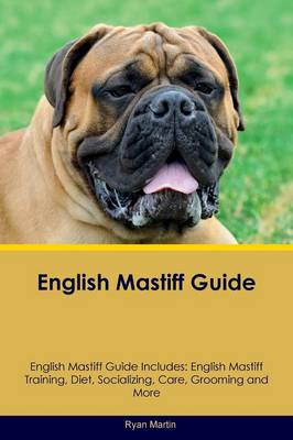 English Mastiff Guide English Mastiff Guide Includes: English Mastiff Training, Diet, Socializing, Care, Grooming, Breeding and More (Paperback)