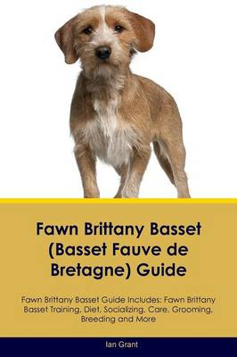 Fawn Brittany Basset (Basset Fauve de Bretagne) Guide Fawn Brittany Basset Guide Includes: Fawn Brittany Basset Training, Diet, Socializing, Care, Grooming, Breeding and More (Paperback)