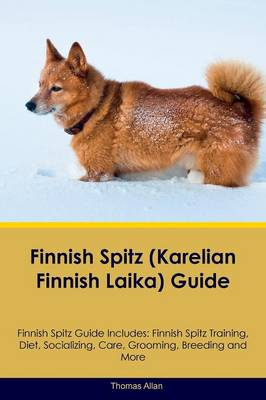 Finnish Spitz (Karelian Finnish Laika) Guide Finnish Spitz Guide Includes: Finnish Spitz Training, Diet, Socializing, Care, Grooming, Breeding and More (Paperback)