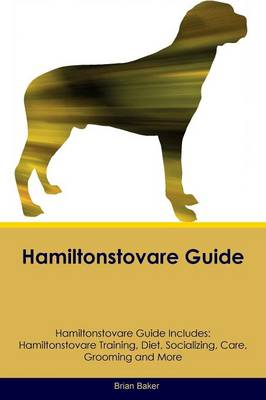 Hamiltonstovare Guide Hamiltonstovare Guide Includes: Hamiltonstovare Training, Diet, Socializing, Care, Grooming, Breeding and More (Paperback)