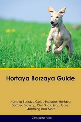 Hortaya Borzaya Guide Hortaya Borzaya Guide Includes: Hortaya Borzaya Training, Diet, Socializing, Care, Grooming, Breeding and More (Paperback)