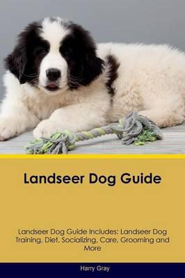 Landseer Dog Guide Landseer Dog Guide Includes: Landseer Dog Training, Diet, Socializing, Care, Grooming, Breeding and More (Paperback)