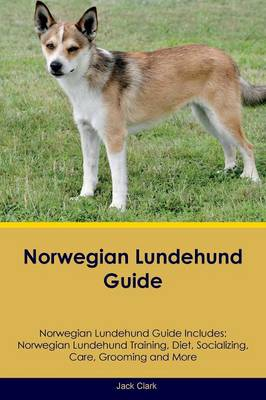 Norwegian Lundehund Guide Norwegian Lundehund Guide Includes: Norwegian Lundehund Training, Diet, Socializing, Care, Grooming, Breeding and More (Paperback)