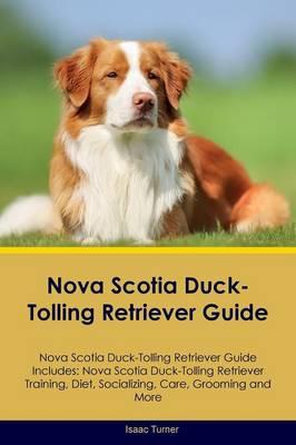 Nova Scotia Duck-Tolling Retriever Guide Nova Scotia Duck-Tolling Retriever Guide Includes: Nova Scotia Duck-Tolling Retriever Training, Diet, Socializing, Care, Grooming, Breeding and More (Paperback)