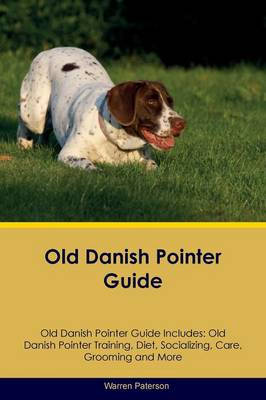 Old Danish Pointer Guide Old Danish Pointer Guide Includes: Old Danish Pointer Training, Diet, Socializing, Care, Grooming, Breeding and More (Paperback)