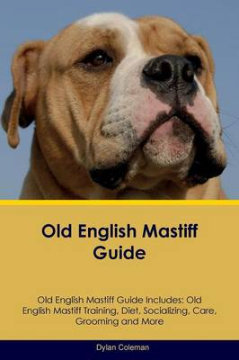 Old English Mastiff Guide Old English Mastiff Guide Includes: Old English Mastiff Training, Diet, Socializing, Care, Grooming, Breeding and More (Paperback)