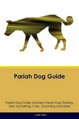Pariah Dog Guide Pariah Dog Guide Includes: Pariah Dog Training, Diet, Socializing, Care, Grooming, Breeding and More (Paperback)