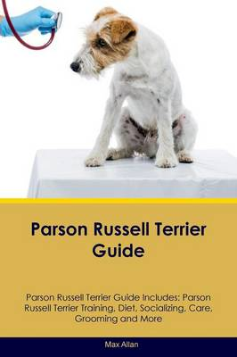 Parson Russell Terrier Guide Parson Russell Terrier Guide Includes: Parson Russell Terrier Training, Diet, Socializing, Care, Grooming, Breeding and More (Paperback)